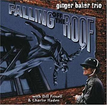 Ginger Baker   Falling Off the Roof.jpg